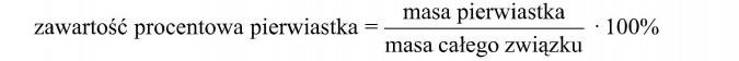 Zawartość procentowa pierwiastka, masa pierwiastka, masa całego związku.