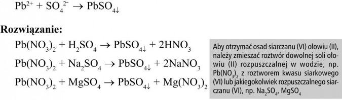 Aby otrzymać osad siarczanu (VI) ołowiu (II), należy zmieszać roztwór dowolnej soli ołowiu (II) rozpuszczalnej w wodzie, np. Pb(NO3)2 z roztworem kwasu siarkowego (VI) lub jakiegokolwiek rozpuszczalnego siarczanu (VI), np. Na2SO4, MgSO4